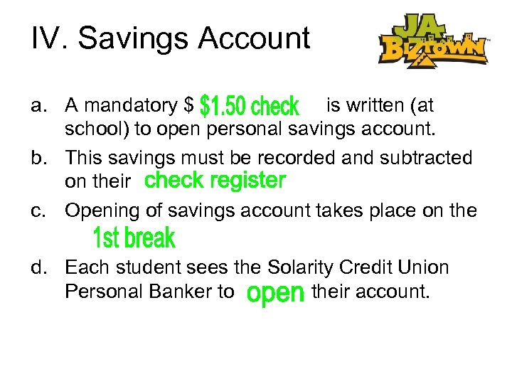 IV. Savings Account a. A mandatory $ is written (at school) to open personal