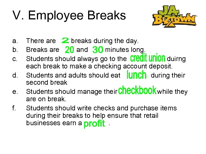 V. Employee Breaks a. b. c. d. e. f. There are breaks during the