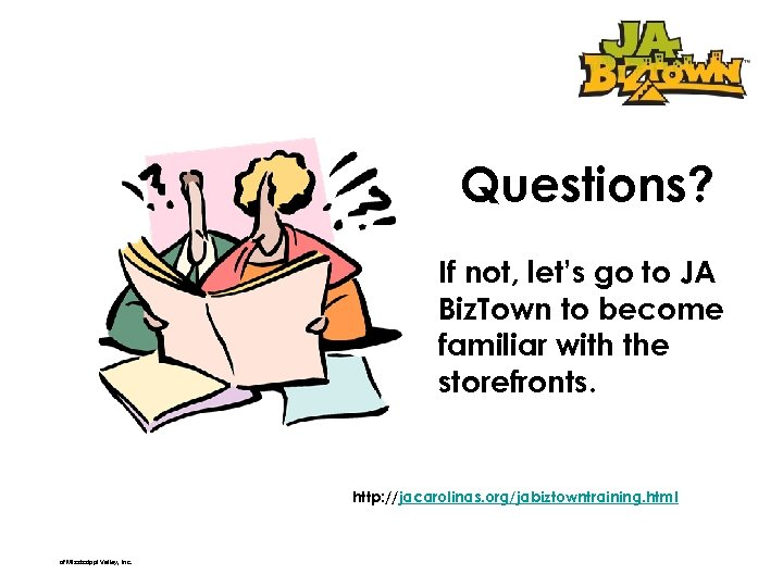 Questions? If not, let's go to JA Biz. Town to become familiar with the