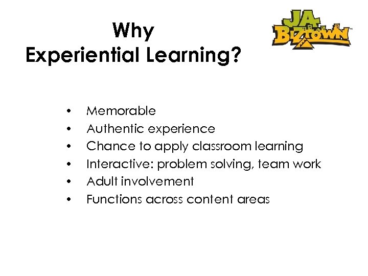 Why Experiential Learning? • • • Memorable Authentic experience Chance to apply classroom learning