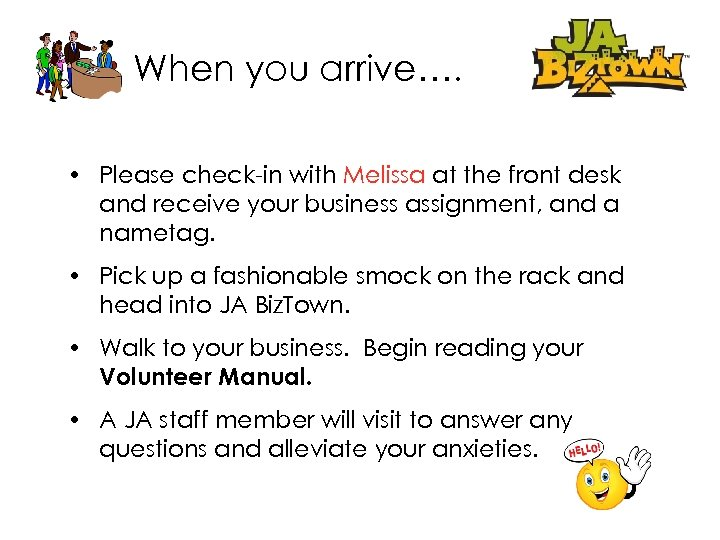 When you arrive…. • Please check-in with Melissa at the front desk and receive