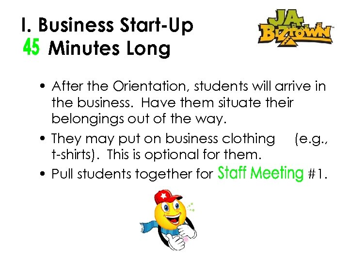 I. Business Start-Up Minutes Long • After the Orientation, students will arrive in the