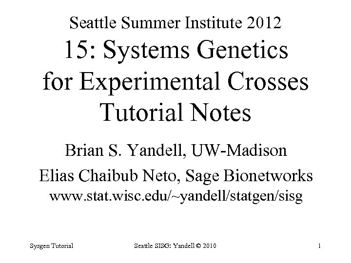 Seattle Summer Institute 2012 15: Systems Genetics for Experimental Crosses Tutorial Notes Brian S.