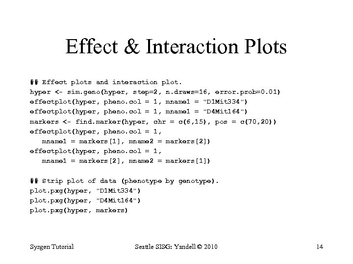 Effect & Interaction Plots ## Effect plots and interaction plot. hyper <- sim. geno(hyper,