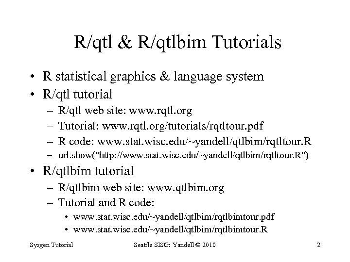R/qtl & R/qtlbim Tutorials • R statistical graphics & language system • R/qtl tutorial