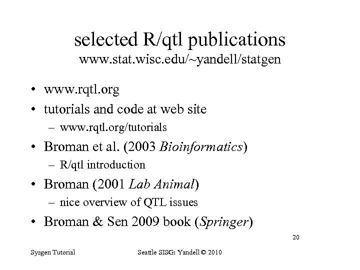 selected R/qtl publications www. stat. wisc. edu/~yandell/statgen • www. rqtl. org • tutorials and