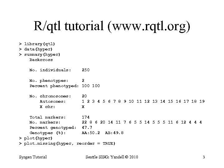 R/qtl tutorial (www. rqtl. org) > library(qtl) > data(hyper) > summary(hyper) Backcross No. individuals: