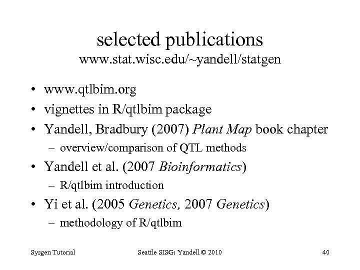 selected publications www. stat. wisc. edu/~yandell/statgen • www. qtlbim. org • vignettes in R/qtlbim