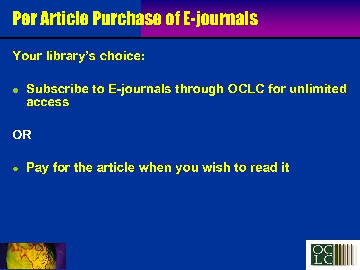 Per Article Purchase of E-journals Your library's choice: l Subscribe to E-journals through OCLC