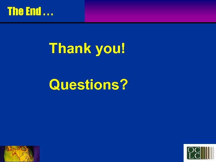 The End. . . Thank you! Questions?