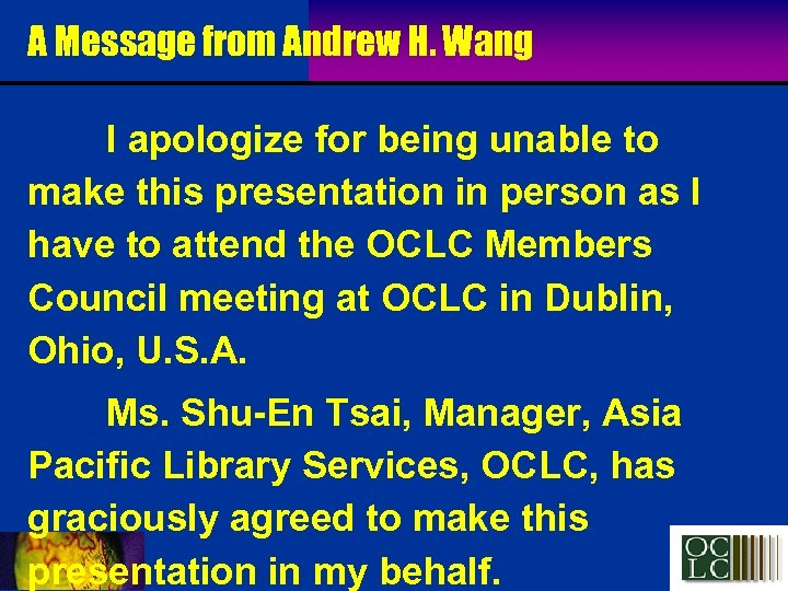 A Message from Andrew H. Wang I apologize for being unable to make this