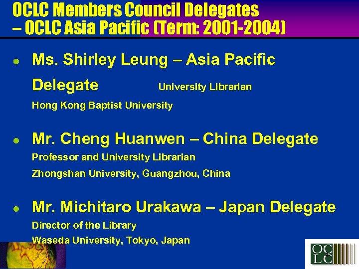 OCLC Members Council Delegates – OCLC Asia Pacific (Term: 2001 -2004) l Ms. Shirley