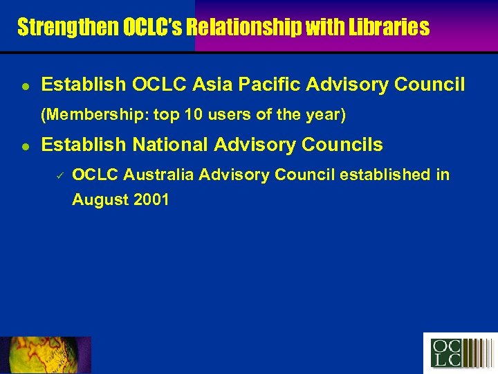 Strengthen OCLC's Relationship with Libraries l Establish OCLC Asia Pacific Advisory Council (Membership: top