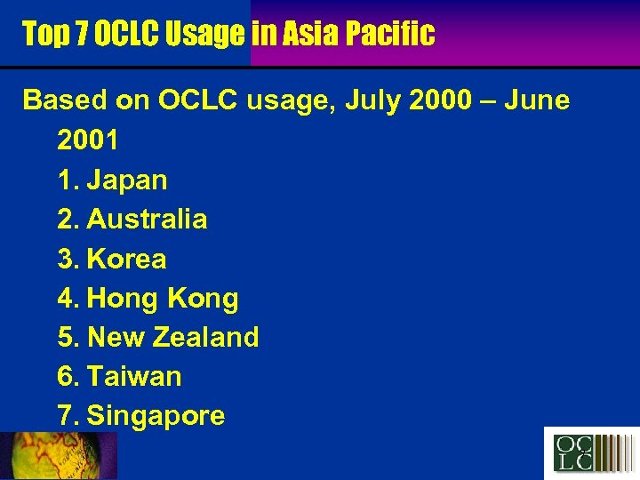 Top 7 OCLC Usage in Asia Pacific Based on OCLC usage, July 2000 –