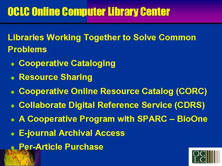 OCLC Online Computer Library Center Libraries Working Together to Solve Common Problems l Cooperative