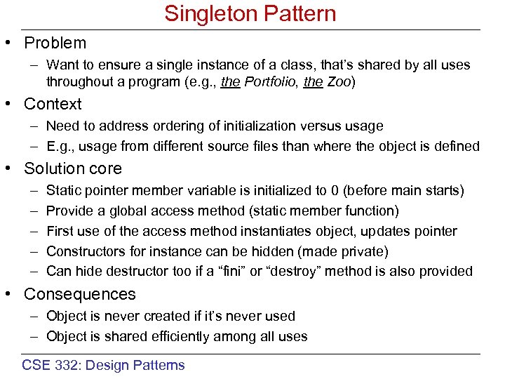 Singleton Pattern • Problem – Want to ensure a single instance of a class,