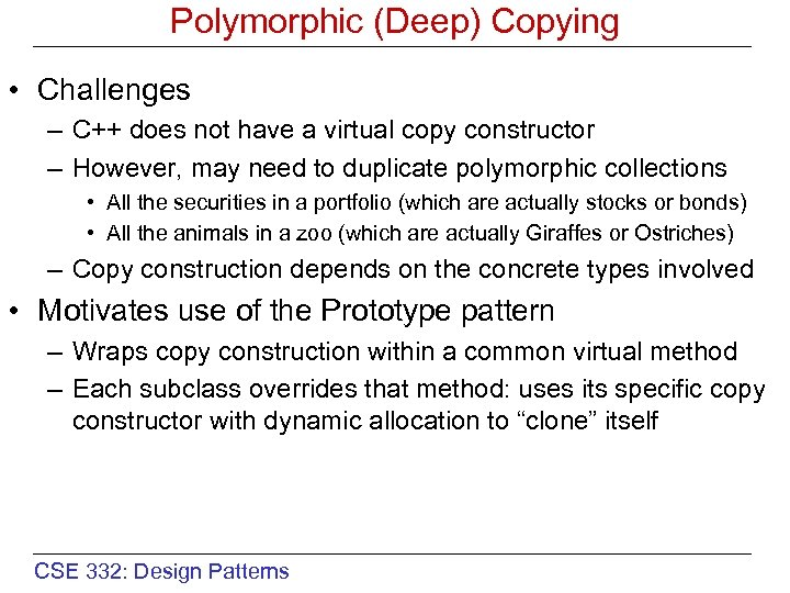Polymorphic (Deep) Copying • Challenges – C++ does not have a virtual copy constructor