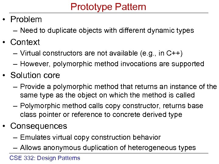 Prototype Pattern • Problem – Need to duplicate objects with different dynamic types •