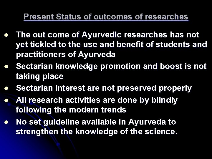 Present Status of outcomes of researches l l l The out come of Ayurvedic