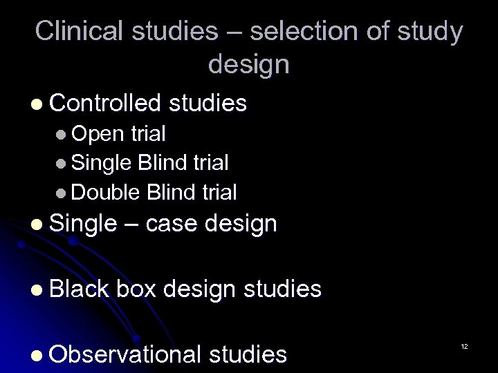 Clinical studies – selection of study design l Controlled studies l Open trial l
