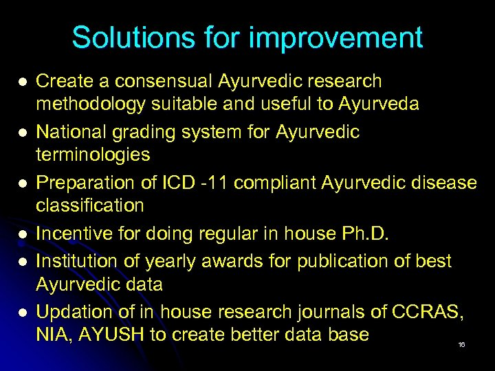 Solutions for improvement l l l Create a consensual Ayurvedic research methodology suitable and