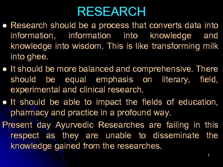 RESEARCH Research should be a process that converts data into information, information into knowledge