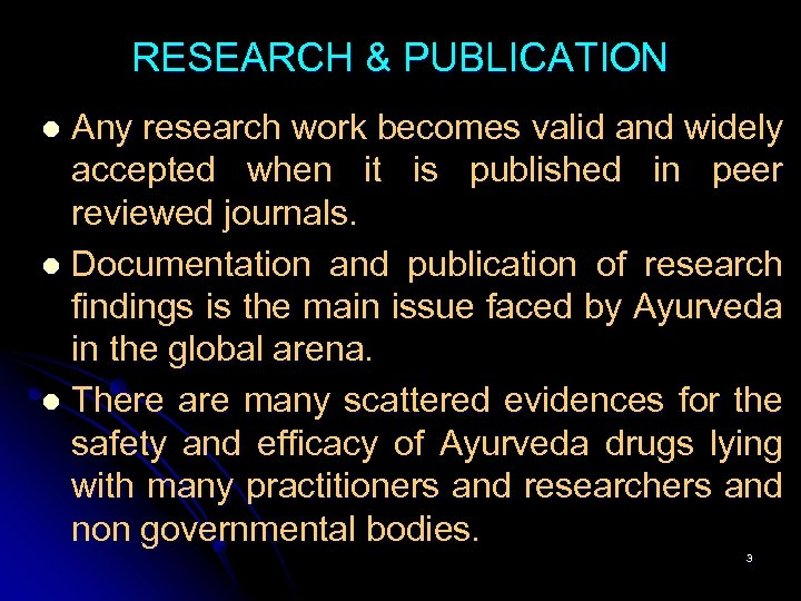 RESEARCH & PUBLICATION Any research work becomes valid and widely accepted when it is