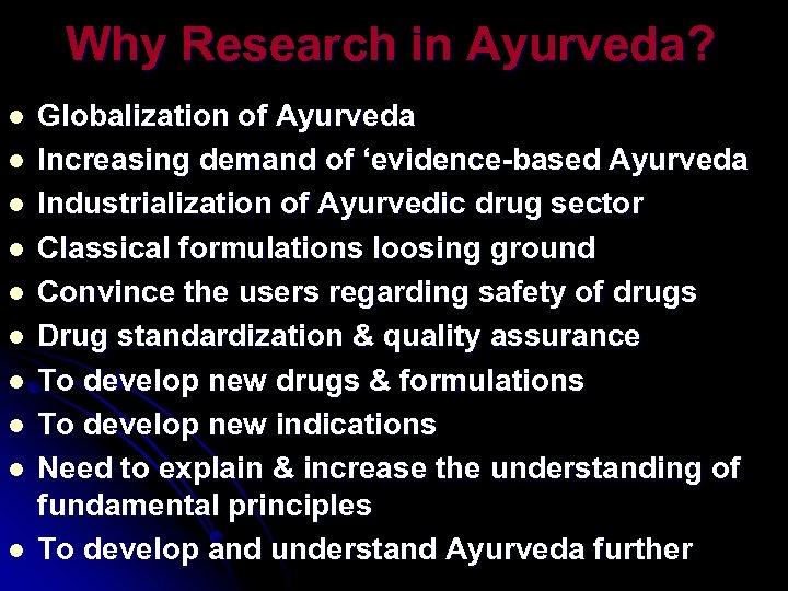 Why Research in Ayurveda? l l l l l Globalization of Ayurveda Increasing demand