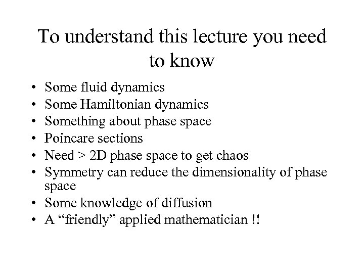 To understand this lecture you need to know • • • Some fluid dynamics