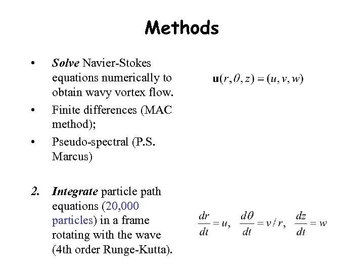 Methods • • • Solve Navier-Stokes equations numerically to obtain wavy vortex flow. Finite