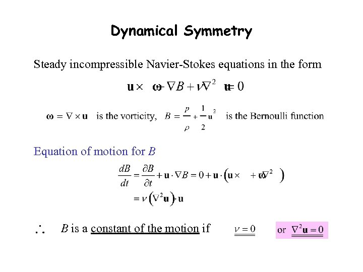 Dynamical Symmetry Steady incompressible Navier-Stokes equations in the form Equation of motion for B