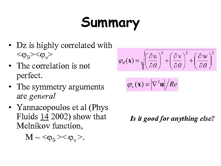 Summary • Dz is highly correlated with < >< > • The correlation is