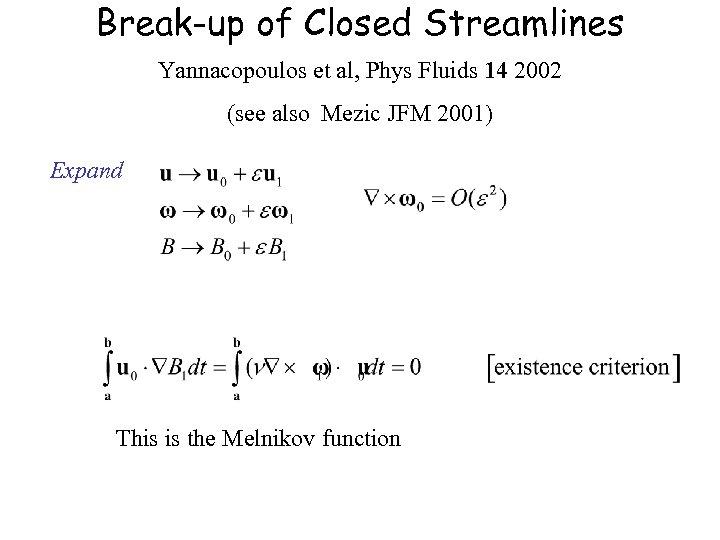 Break-up of Closed Streamlines Yannacopoulos et al, Phys Fluids 14 2002 (see also Mezic