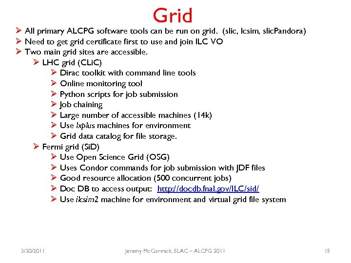 Grid Ø All primary ALCPG software tools can be run on grid. (slic, lcsim,