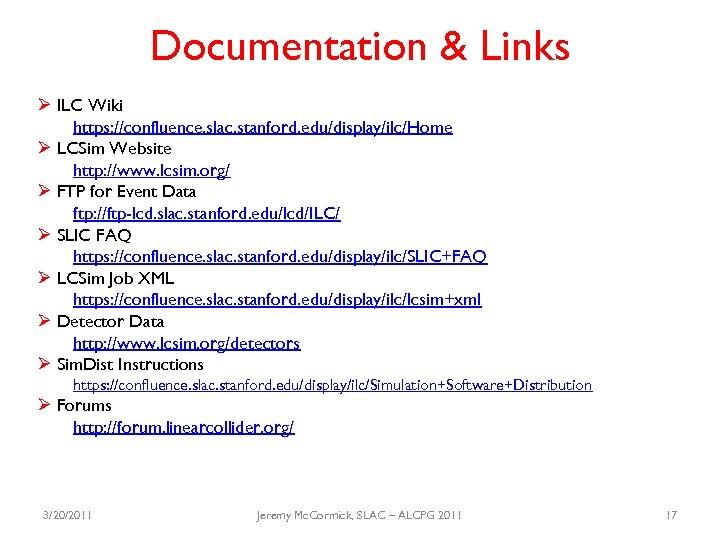 Documentation & Links Ø ILC Wiki https: //confluence. slac. stanford. edu/display/ilc/Home Ø LCSim Website