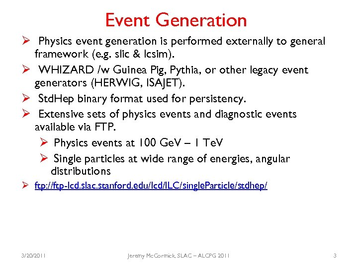 Event Generation Ø Physics event generation is performed externally to general framework (e. g.
