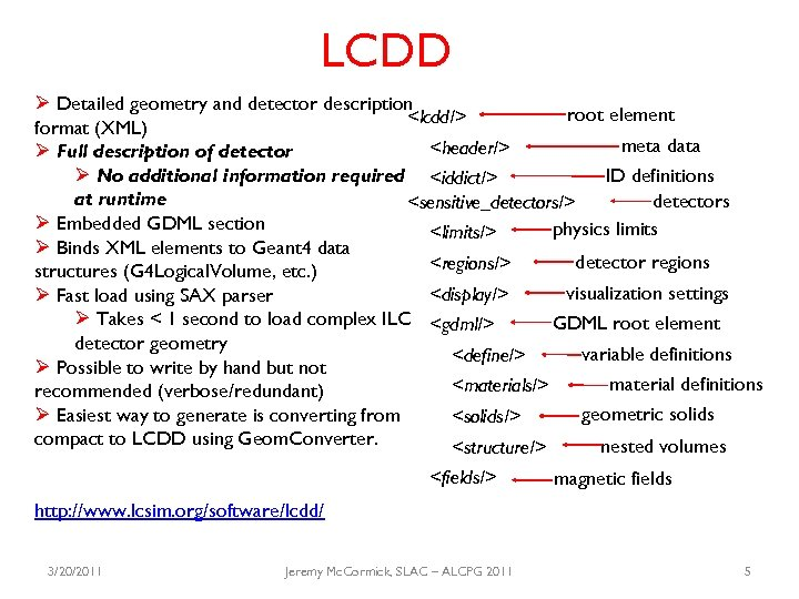 LCDD Ø Detailed geometry and detector description root element <lcdd/> format (XML) meta data