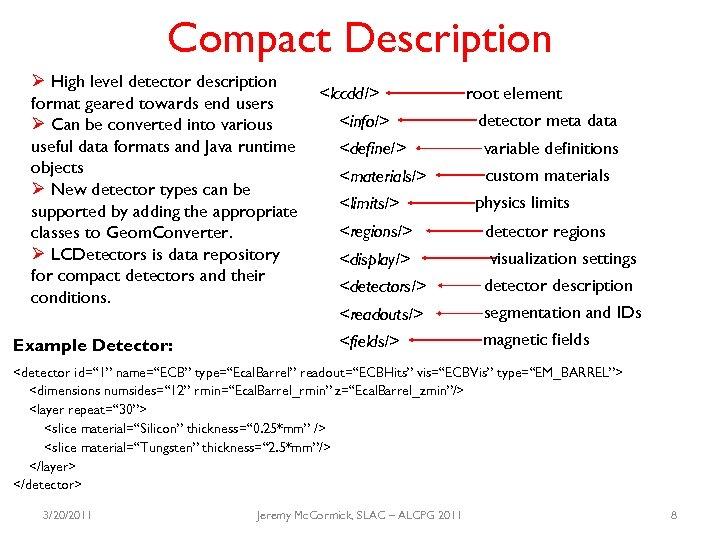 Compact Description Ø High level detector description format geared towards end users Ø Can