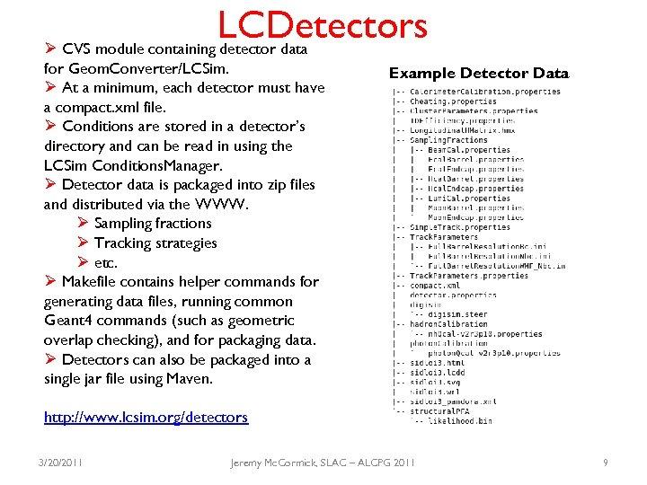 LCDetectors Ø CVS module containing detector data for Geom. Converter/LCSim. Ø At a minimum,