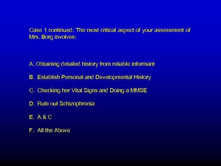 Case 1 continued: The most critical aspect of your assessment of Mrs. Borg involves: