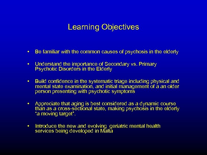 Learning Objectives • Be familiar with the common causes of psychosis in the elderly