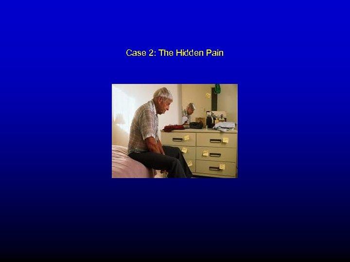 Case 2: The Hidden Pain