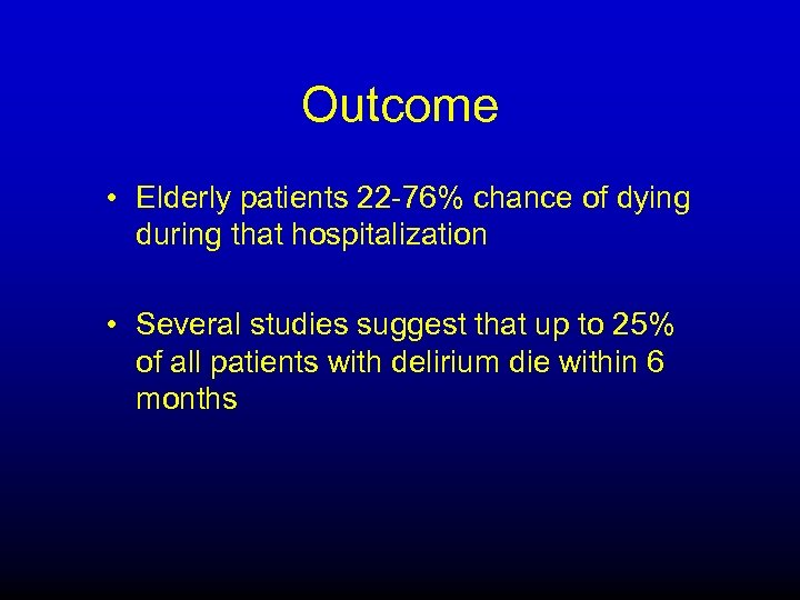 Outcome • Elderly patients 22 -76% chance of dying during that hospitalization • Several