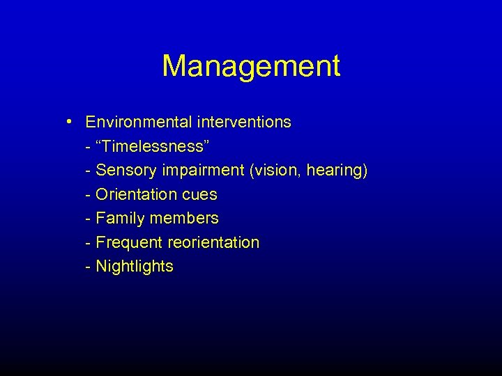 """Management • Environmental interventions - """"Timelessness"""" - Sensory impairment (vision, hearing) - Orientation cues"""