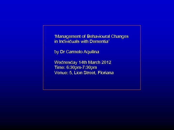 'Management of Behavioural Changes in Individuals with Dementia' by Dr Carmelo Aquilina Wednesday 14