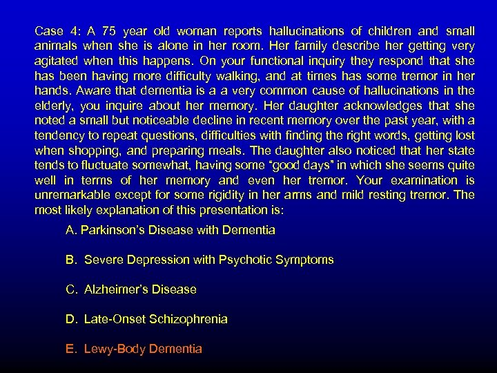 Case 4: A 75 year old woman reports hallucinations of children and small animals