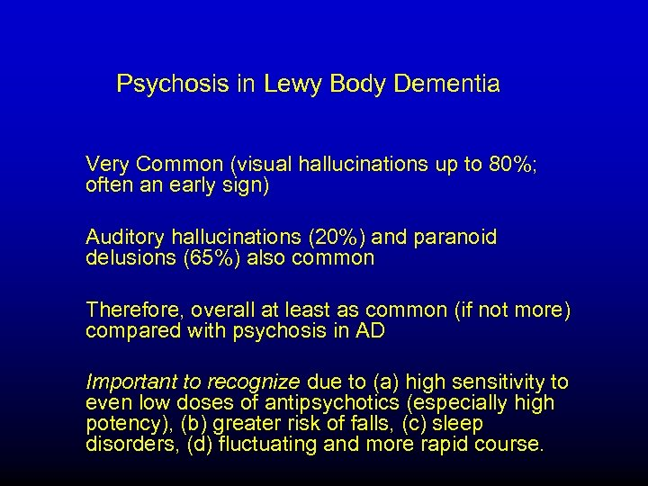 Psychosis in Lewy Body Dementia Very Common (visual hallucinations up to 80%; often an