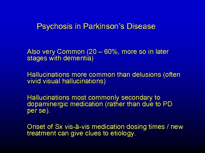 Psychosis in Parkinson's Disease Also very Common (20 – 60%, more so in later