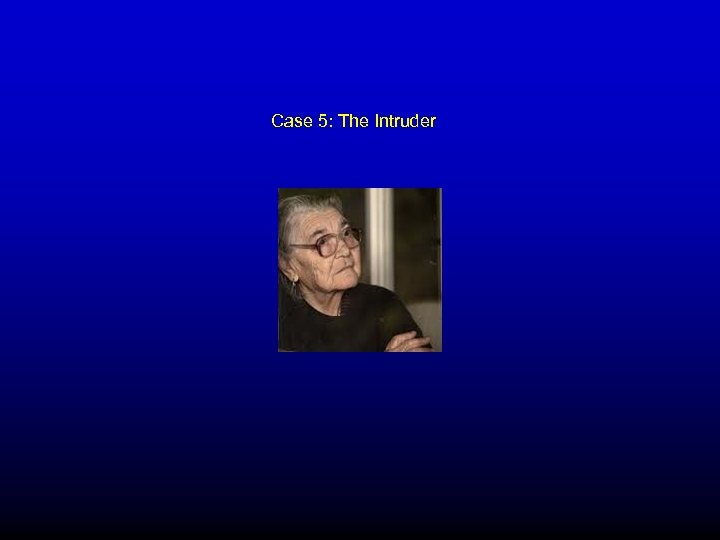 Case 5: The Intruder