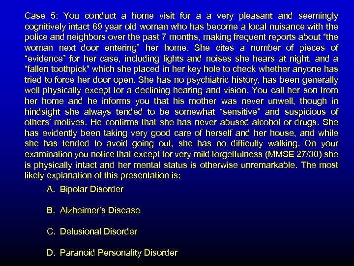 Case 5: You conduct a home visit for a a very pleasant and seemingly